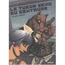Le Tueur Venu Du Centaure: Roman - Jacques Barberi