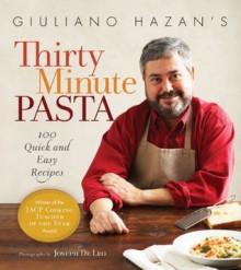 Giuliano Hazan's Thirty Minute Pasta: 100 Quick and Easy Recipes - Giuliano Hazan, Joseph De Leo