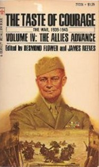 The Taste Of Courage: Volume IV: The Allies Advance - Desmond Flower, James Reeves