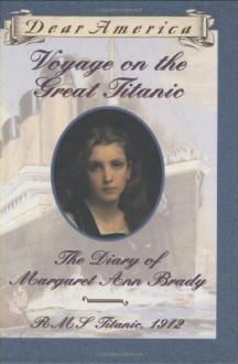Voyage on the Great Titanic: The Diary of Margaret Ann Brady, R.M.S. Titanic 1912 (Dear America Series) - Ellen Emerson White