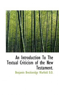 An Introduction to the Textual Criticism of the New Testament. - Benjamin Breckinridge Warfield
