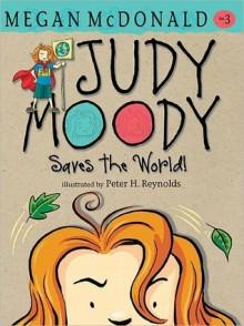 Judy Moody Saves The World! (Book #3) - Megan McDonald, Peter H. Reynolds