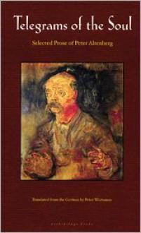 Telegrams of the Soul: Selected Prose - Peter Altenberg, Peter Wortsman