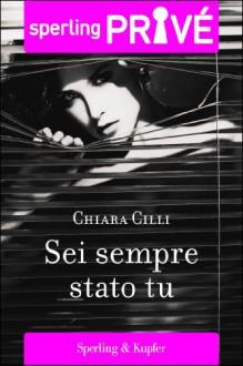 Sei sempre stato tu - Chiara Cilli