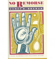 No Remorse (Luke Williamson/Masey Baldridge Mystery) - James D. Brewer
