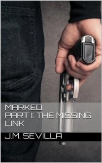 Marked. Part I: The missing Link - J.M. Sevilla