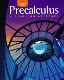 Holt Precalculus: Student Edition 2006 - Threasa Z. Boyer, Teresa Henry, Chris Rankin, Manda Reid
