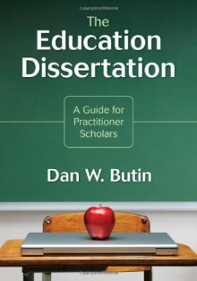 The Education Dissertation: A Guide for Practitioner Scholars - Dan Butin