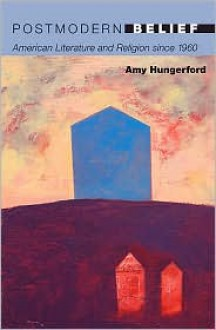 Postmodern Belief: American Literature and Religion since 1960 (20/21) - Amy Hungerford