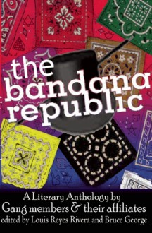 The Bandana Republic: A Literary Anthology by Gang Members and Their Affiliates - Louis Reyes Rivera, Louis Reyes Rivera