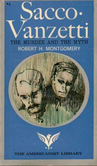 Sacco Vanzetti: The Murder and the Myth - Robert H. Montgomery