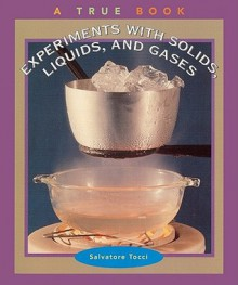 Experiments with Solids, Liquids, and Gases - Salvatore Tocci