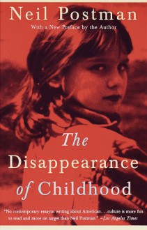 The Disappearance of Childhood - Neil Postman,Marty Asher
