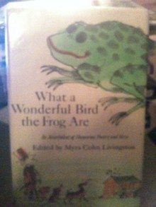 What a Wonderful Bird the Frog Are: An Assortment of Humorous Poetry and Verse - Myra Cohn Livingston