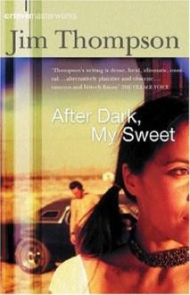 After Dark, My Sweet (Crime Masterworks) - Jim Thompson