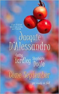 Come September: Summer Breeze/Sweeter Than Wine/Ice Cream Kisses - Jacquie D'Alessandro,Cathy Yardley,Stephanie Doyle
