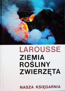 Ziemia rośliny zwierzęta - Larousse