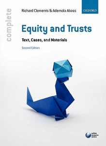 Equity & Trusts: Text, Cases, and Materials - Richard Clements, Ademola Abass