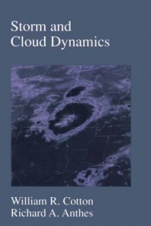 Storm and Cloud Dynamics - William R. Cotton, Richard Anthes