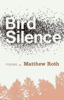 Bird Silence - Matthew S. Roth