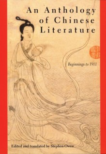 An Anthology of Chinese Literature: Beginnings to 1911 - Stephen Owen