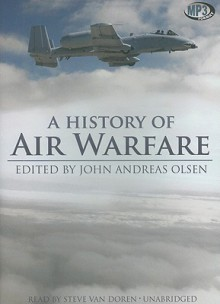A History of Air Warfare - John Andreas Olsen, Steve Van Doren