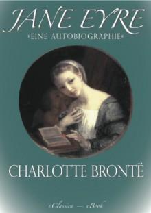 Charlotte Brontë: Jane Eyre | »Eine Autobiographie« (Illustriert) (Vollständige deutsche Ausgabe) (German Edition) - Charlotte Brontë, von Borch, Maria