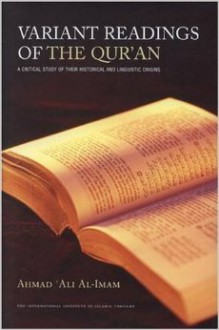 Variant Readings Of The Quran: A Critical Study Of Their Historical And Linguistic Origins - Ahmad Ali Al-Imam