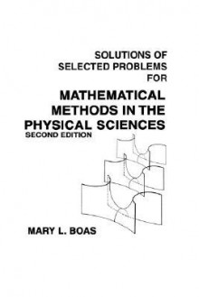 Solutions of Selected Problems for Mathematical Methods in the Physical Sciences - Mary L. Boas
