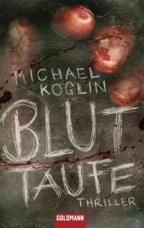 Bluttaufe: Thriller (German Edition) - Michael Koglin