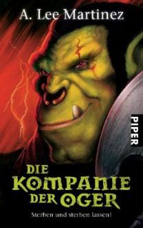 Die Kompanie Der Oger: Sterben Und Sterben Lassen! - A. Lee Martinez