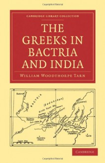 The Greeks in Bactria and India - W.W. Tarn