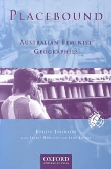 Placebound: Australian Feminist Geographies - Louise Johnson, Jane Jacobs, Jackie Huggins