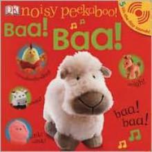 Noisy Peekaboo Baa! Baa! [With Lift the Flap Sounds] - Dawn Sirett, Rachael Parfitt, Dave King