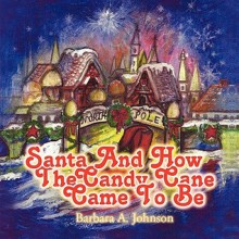 Santa and How the Candy Cane Came to Be - Barbara Johnson