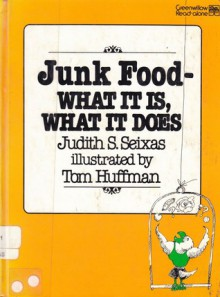 Junk Food--What It Is, What It Does - Judith S. Seixas, Tom Huffman
