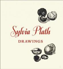 Sylvia Plath: Drawings - Sylvia Plath, Frieda Hughes