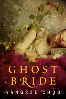 The Ghost Bride: A Novel - Yangsze Choo