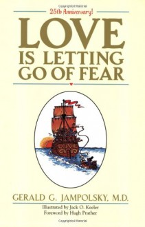 Love Is Letting Go of Fear - Gerald G. Jampolsky, Hugh Prather