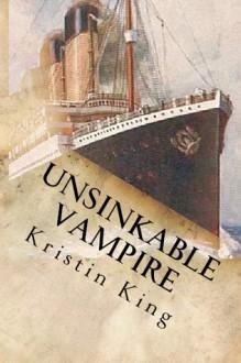 Unsinkable Vampire: A Begotten Bloods Novella - Kristin King