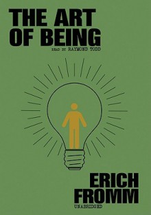The Art of Being, Vol 1 - Erich Fromm, Raymond Todd