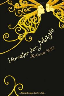 Verräter der Magie - Rebecca Wild