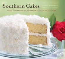 Southern Cakes: Sweet and Irresistible Recipes for Everyday Celebrations - Nancie McDermott, Becky Luigart-Stayner