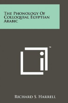 The Phonology Of Colloquial Egyptian Arabic - Richard S. Harrell