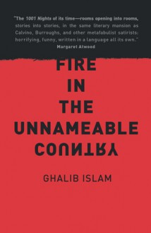 Fire in the Unnameable Country - Ghalib Islam