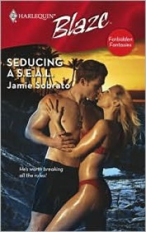 Seducing a S.E.A.L. (Harlequin Blaze, #420) - Jamie Sobrato