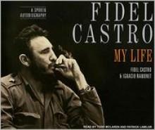 Fidel Castro: My Life - A Spoken Autobiography - Fidel Castro, Ignacio Ramonet, Andrew Hurley (Translator), Read by Patrick Lawlor, Read by Todd McLaren