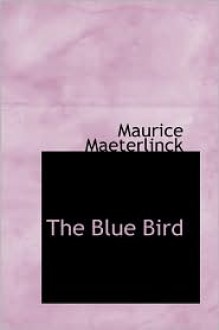 The Blue Bird - Maurice Maeterlinck