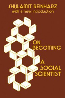 On Becoming a Social Scientist: From Survey Research and Participant Observation to Experiential Analysis - Shulamit Reinharz