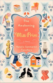The Awakening of Miss Prim: A Novel - Natalia Sanmartin Fenollera